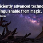 Any sufficiently advanced technology is indistinguishable from magic. - Author C. Clark